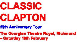 CLASSIC CLAPTON 25th Anniversary Tour The Georgian Theatre Royal, Richmond – Saturday 19th February